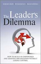 The Leader′s Dilemma: How to Build an Empowered and Adaptive Organization Without Losing Control