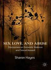 Sex, Love and Abuse: Discourses on Domestic Violence and Sexual Assault