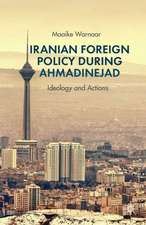Iranian Foreign Policy during Ahmadinejad: Ideology and Actions