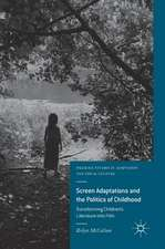 Screen Adaptations and the Politics of Childhood: Transforming Children's Literature into Film