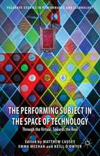 The Performing Subject in the Space of Technology: Through the Virtual, Towards the Real