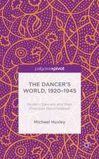 The Dancer's World, 1920 - 1945: Modern Dancers and their Practices Reconsidered