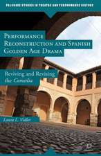 Performance Reconstruction and Spanish Golden Age Drama: Reviving and Revising the Comedia