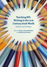 Teaching EFL Writing in the 21st Century Arab World: Realities and Challenges