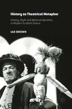 History as Theatrical Metaphor: History, Myth and National Identities in Modern Scottish Drama