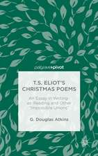 "T.S. Eliot's Christmas Poems: An Essay in Writing-as-Reading and Other ""Impossible Unions"""