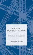 Radical Decision Making: Leading Strategic Change in Complex Organizations