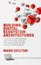 Building Digital Ecosystem Architectures: A Guide to Enterprise Architecting Digital Technologies in the Digital Enterprise