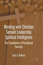 Working with Christian Servant Leadership Spiritual Intelligence: The Foundation of Vocational Success