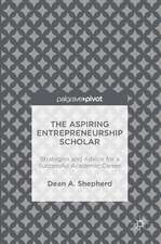 The Aspiring Entrepreneurship Scholar: Strategies and Advice for a Successful Academic Career