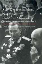 Titoism, Self-Determination, Nationalism, Cultural Memory: Volume Two, Tito's Yugoslavia, Stories Untold