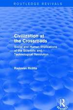 Civilization at the Crossroads : Social and Human Implications of the Scientific and Technological Revolution (International Arts and Sciences Press)