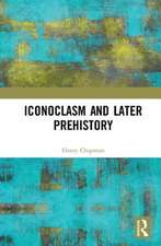 Chapman, H: Iconoclasm and Later Prehistory