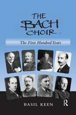 Bach Choir: The First Hundred Years