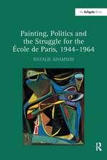 Painting, Politics and the Struggle for the Ecole de Paris, 1944-1964