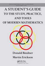 Student's Guide to the Study, Practice, and Tools ofModern Mathematics