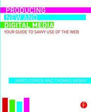 Producing New and Digital Media:  Your Guide to Savvy Use of the Web