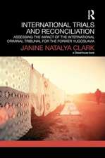 International Trials and Reconciliation:  Assessing the Impact of the International Criminal Tribunal for the Former Yugoslavia