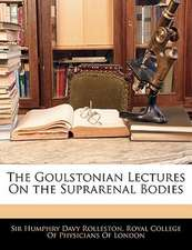 The Goulstonian Lectures On the Suprarenal Bodies