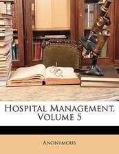 HOSPITAL MANAGEMENT, VOLUME 5