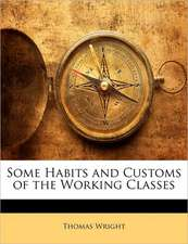 SOME HABITS AND CUSTOMS OF THE WORKING C