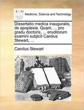 Dissertatio medica inauguralis, de apoplexia. Quam, ... pro gradu doctoris, ... eruditorum examini subjicit Carolus Stewart, ...
