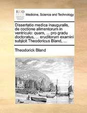 Dissertatio medica inauguralis, de coctione alimentorum in ventriculo: quam, ... pro gradu doctoratus, ... eruditorum examini subjicit Theodoricus Bla