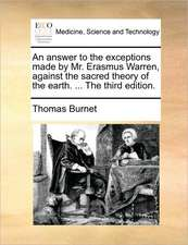 An answer to the exceptions made by Mr. Erasmus Warren, against the sacred theory of the earth. ... The third edition.