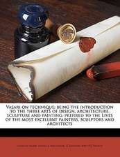 Vasari on technique; being the introduction to the three arts of design, architecture, sculpture and painting, prefixed to the Lives of the most excellent painters, sculptors and architects