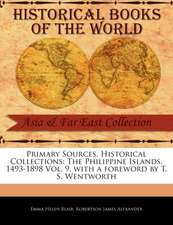Primary Sources, Historical Collections:  The Philippine Islands, 1493-1898 Vol. 9, with a Foreword by T. S. Wentworth