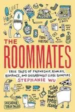 The Roommates:  True Tales of Friendship, Rivalry, Romance, and Disturbingly Close Quarters