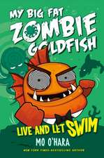 My Big Fat Zombie Goldfish:  Live and Let Swim