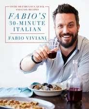 Fabio's 30-Minute Italian: Over 100 Fabulous, Quick, and Easy Recipes
