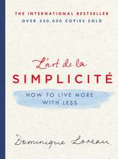 The Art of Simplicity: How to Live More with Less