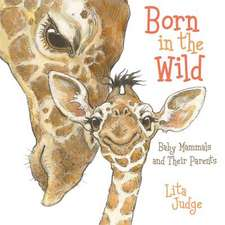 Born in the Wild: Baby Animals and Their Parents