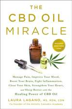 The CBD Oil Miracle: Manage Pain, Improve Your Mood, Boost Your Brain, Fight Inflammation, Clear Your Skin, Strengthen Your Heart, and Slee