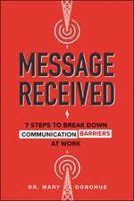 Message Received: 7 Steps to Break Down Communication Barriers at Work