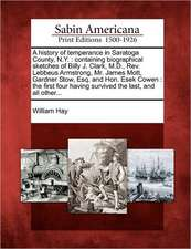 A History of Temperance in Saratoga County, N.Y.: Containing Biographical Sketches of Billy J. Clark, M.D., Rev. Lebbeus Armstrong, Mr. James Mott, Ga