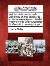 Noticias de la provincia de Californias en tres cartas: de un sacerdote religioso, hijo del Real convento de predicadores de Valencia a un amigo suyo.