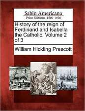 History of the Reign of Ferdinand and Isabella the Catholic. Volume 2 of 3