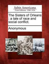 The Sisters of Orleans: A Tale of Race and Social Conflict.