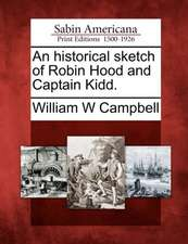 An Historical Sketch of Robin Hood and Captain Kidd.