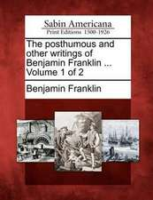 The Posthumous and Other Writings of Benjamin Franklin ... Volume 1 of 2