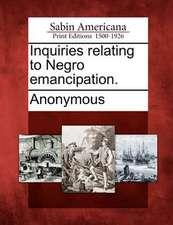 Inquiries Relating to Negro Emancipation.