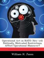 Operational Art in NATO: How Will Politically Motivated Restrictions Affect Operational Maneuver?