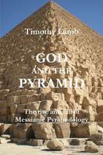 God and the Pyramid:  The Rise and Fall of Messianic Pyramidology