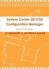 System Center 2012 R2 Configuration Manager. Instalacion y Primeros Pasos