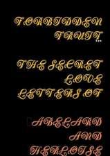 Forbidden Fruit the Secret Letters of Abelard and Heloise