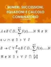 Numeri, Successioni, Equazioni E Calcolo Combinatorio