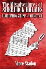 The Misadventures of Sherlock Holmes Radio Comedy Scripts - Volume Two